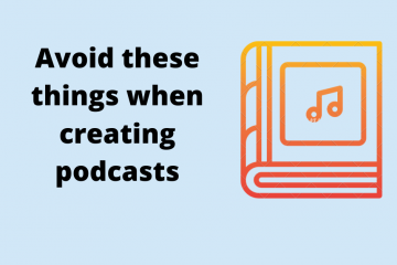 Avoid these things when creating podcasts!