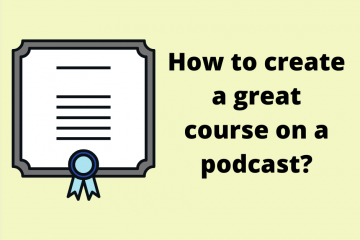 How to create a great course on a podcast?