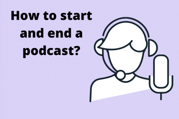 How to start and end a podcast?