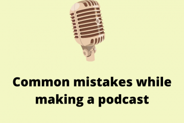Common mistakes while making a podcast
