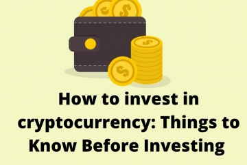 How to invest in cryptocurrency: Things to Know Before Investing