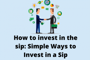 How to invest in the sip: Simple Ways to Invest in a Sip