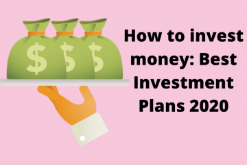 How to invest money: Best Investment Plans 2020