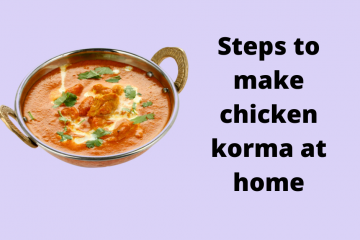 How to make chicken korma at home?