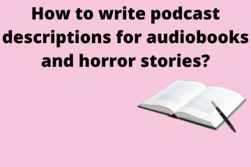 How to write podcast description For audio books and horror stories ?