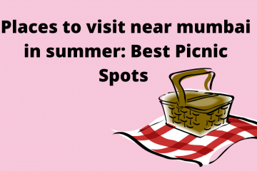 Places to visit near Mumbai in summer: Best Picnic Spots