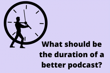 What should be the duration of a better podcast?