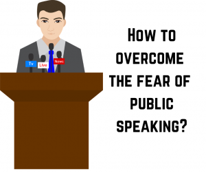 How to win over the fear of public speaking?