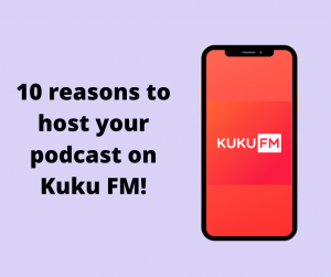 10 reasons to host your podcast on Kuku FM !