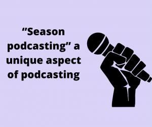 """""""Season podcasting"""" a unique aspect of podcasting"""
