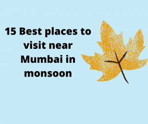 15 Best places to visit near Mumbai in monsoon