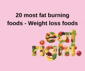20 most fat burning foods - Weight loss foods