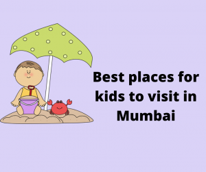 Best places for kids to visit in Mumbai