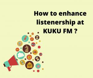 How to enhance listenership at KUKU FM