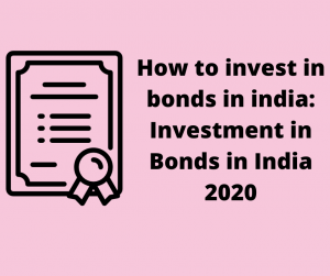 How to invest in bonds in india: Investment in Bonds in India 2020