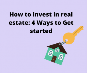How to invest in real estate: 4 Ways to Get started