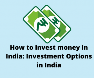 How to invest money in India: Investment Options in India