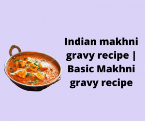 Indian makhni gravy recipe
